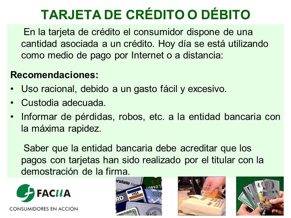 6 TARJETA DE CRÉDITO O DÉBITO En la tarjeta de crédito el consumidor dispone de una cantidad asociada a un crédito. Hoy día se está utilizando como me