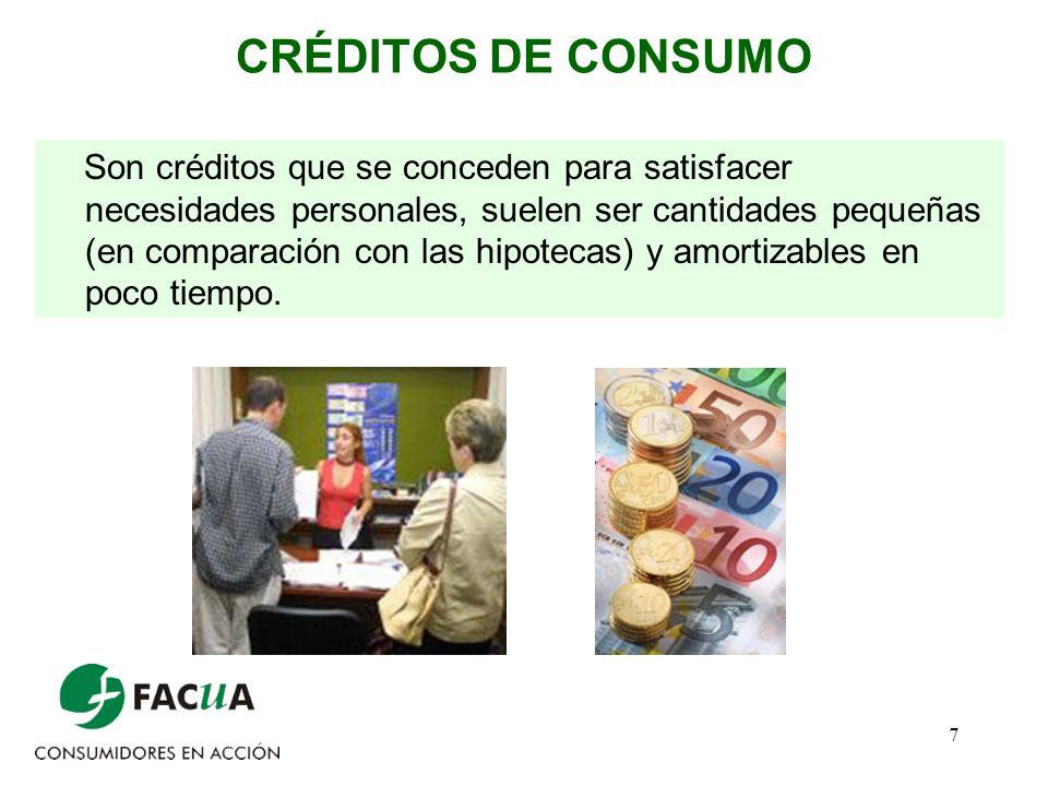 7 CRÉDITOS DE CONSUMO Son créditos que se conceden para satisfacer necesidades personales, suelen ser cantidades pequeñas (en comparación con las hipo