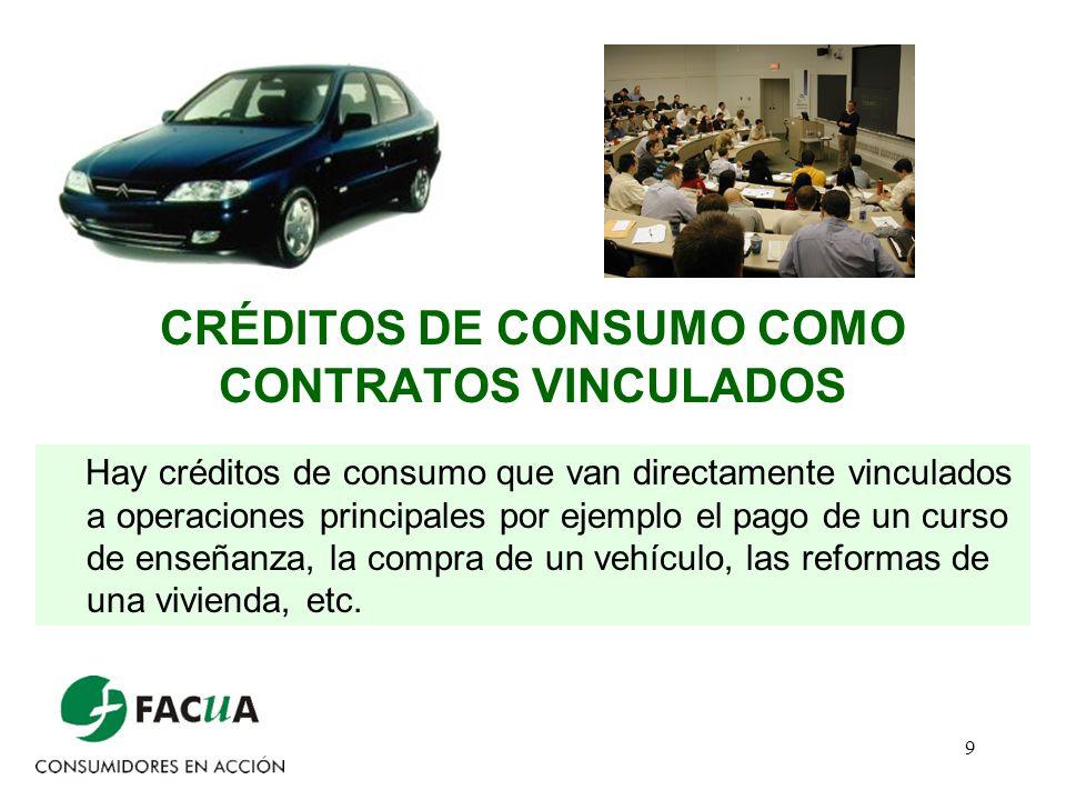 9 CRÉDITOS DE CONSUMO COMO CONTRATOS VINCULADOS Hay créditos de consumo que van directamente vinculados a operaciones principales por ejemplo el pago