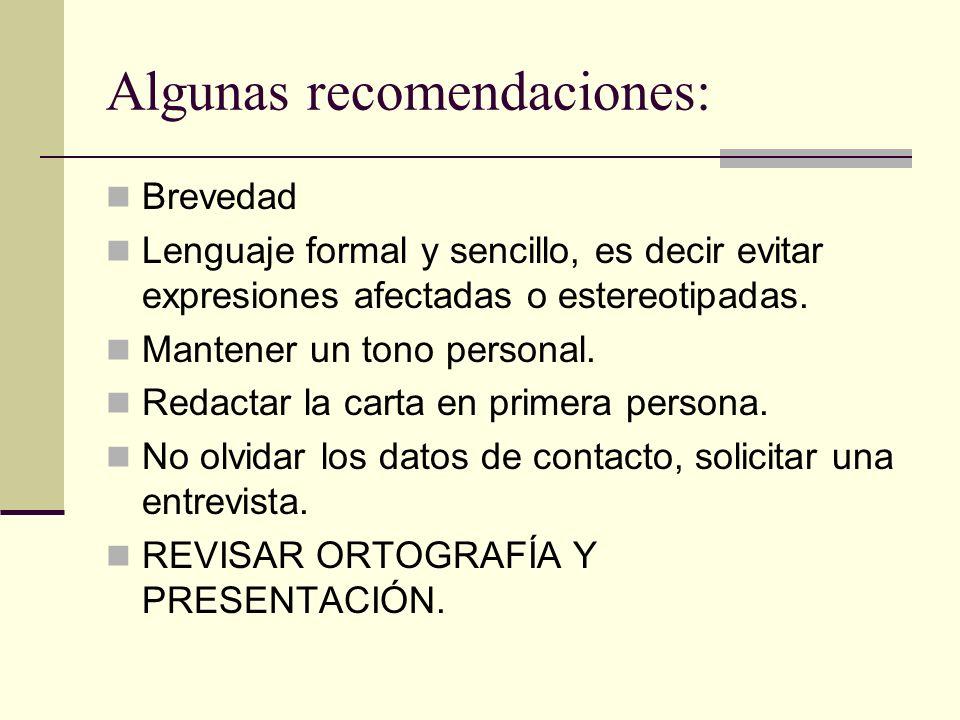 Algunas recomendaciones: Brevedad Lenguaje formal y sencillo, es decir evitar expresiones afectadas o estereotipadas.