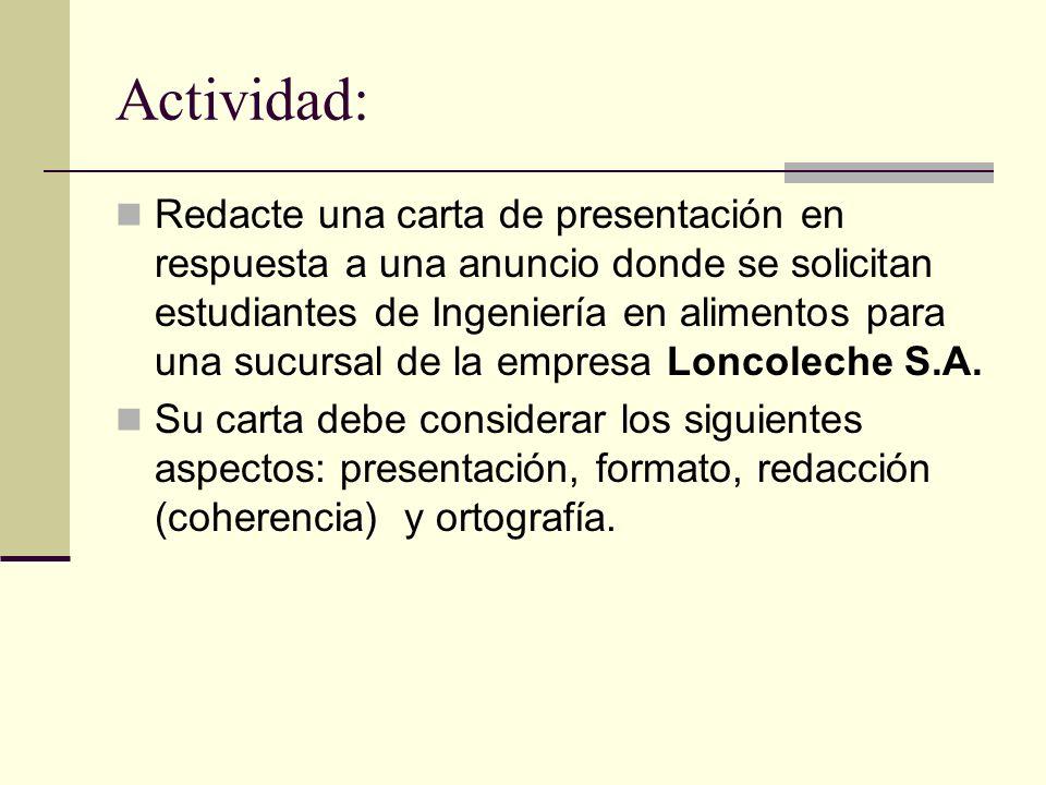 Actividad: Redacte una carta de presentación en respuesta a una anuncio donde se solicitan estudiantes de Ingeniería en alimentos para una sucursal de la empresa Loncoleche S.A.