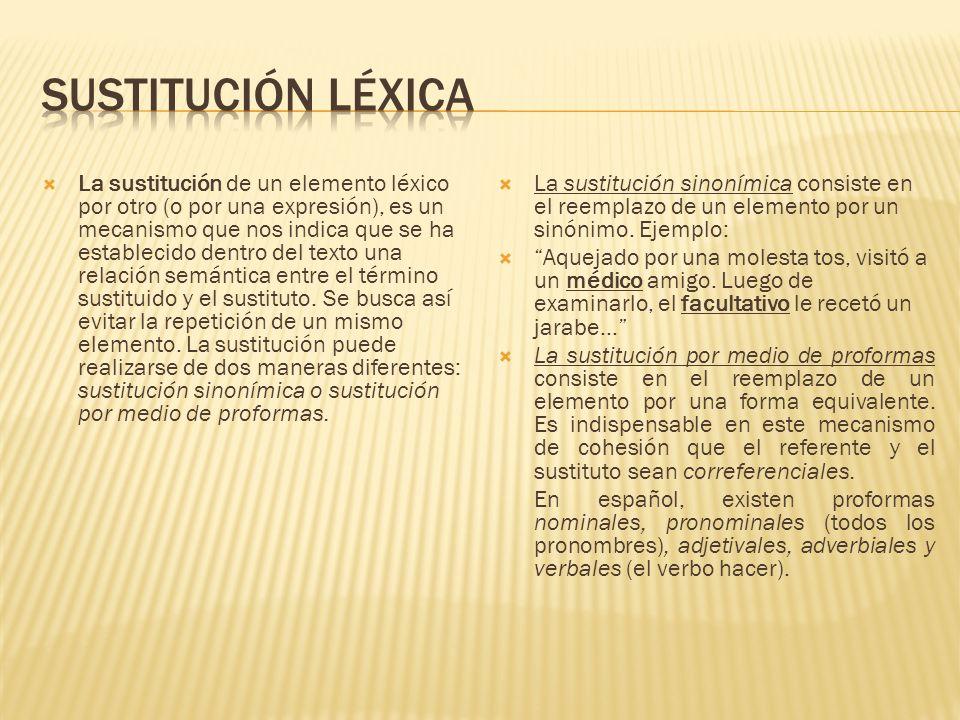 La sustitución de un elemento léxico por otro (o por una expresión), es un mecanismo que nos indica que se ha establecido dentro del texto una relació