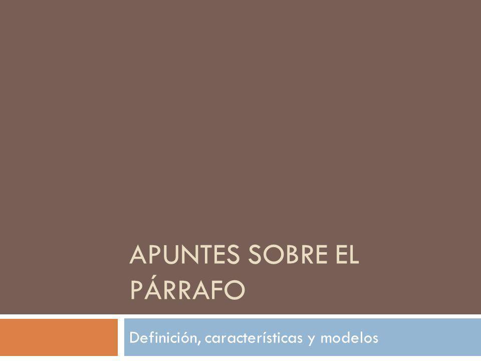 APUNTES SOBRE EL PÁRRAFO Definición, características y modelos
