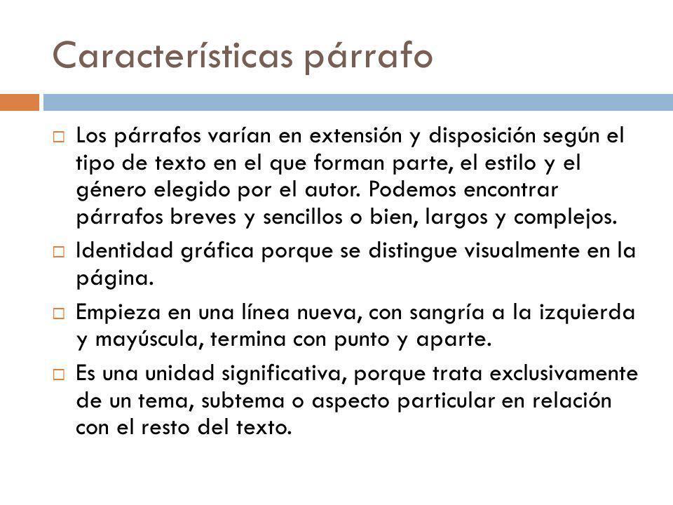 Características párrafo Los párrafos varían en extensión y disposición según el tipo de texto en el que forman parte, el estilo y el género elegido po