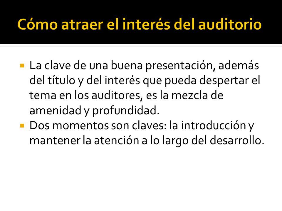 La clave de una buena presentación, además del título y del interés que pueda despertar el tema en los auditores, es la mezcla de amenidad y profundid