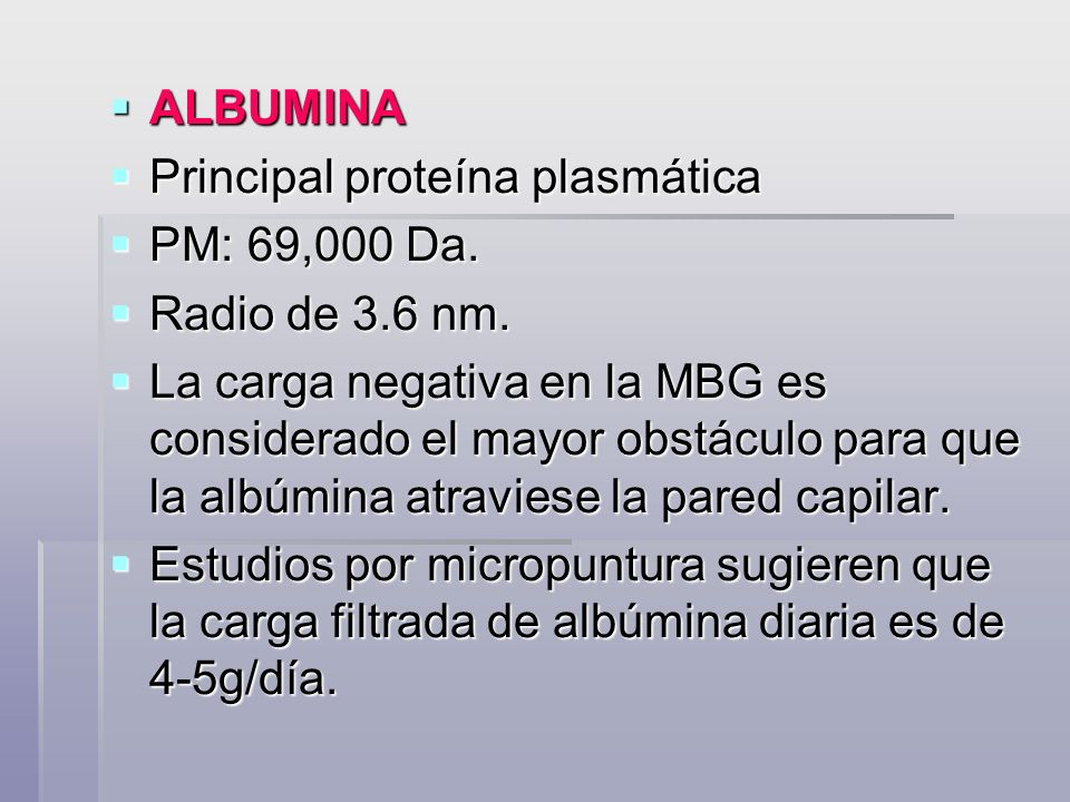 ALBUMINA ALBUMINA Principal proteína plasmática Principal proteína plasmática PM: 69,000 Da. PM: 69,000 Da. Radio de 3.6 nm. Radio de 3.6 nm. La carga