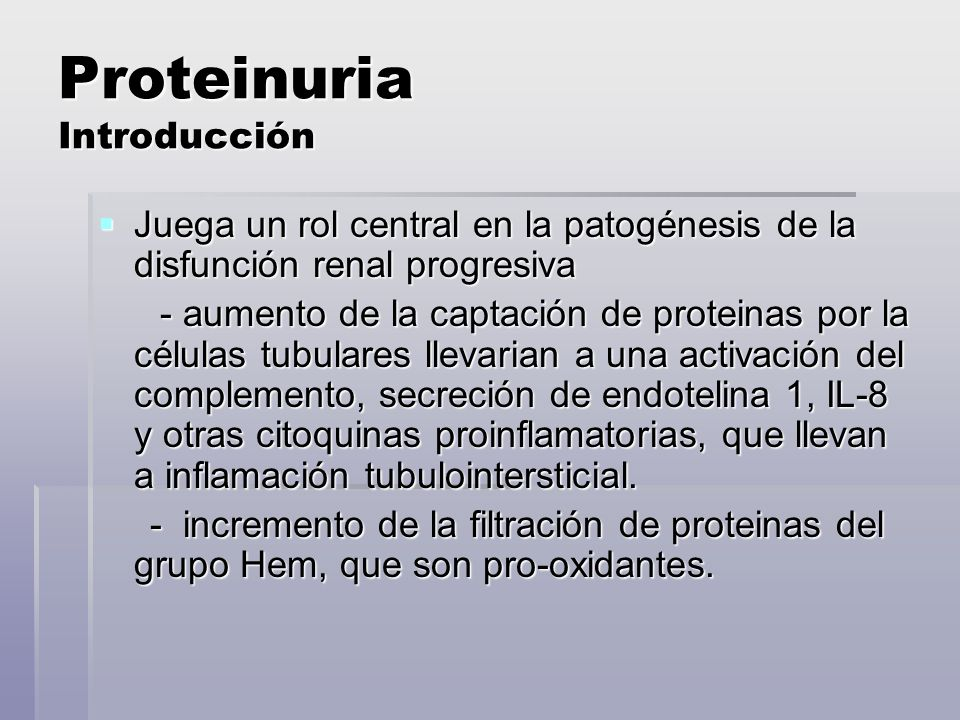 Proteinuria Introducción Juega un rol central en la patogénesis de la disfunción renal progresiva Juega un rol central en la patogénesis de la disfunc