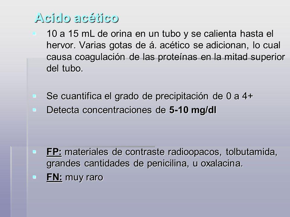 Acido acético 10 a 15 mL de orina en un tubo y se calienta hasta el hervor. Varias gotas de á. acético se adicionan, lo cual causa coagulación de las