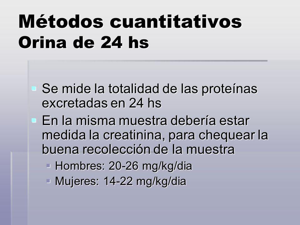 Métodos cuantitativos Orina de 24 hs Se mide la totalidad de las proteínas excretadas en 24 hs Se mide la totalidad de las proteínas excretadas en 24