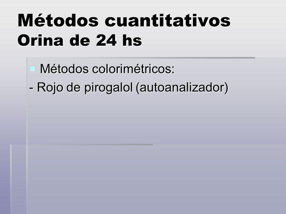 Métodos cuantitativos Orina de 24 hs Métodos colorimétricos: Métodos colorimétricos: - Rojo de pirogalol (autoanalizador)