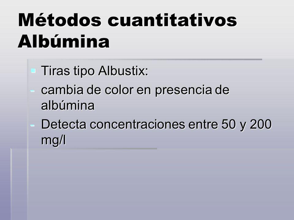 Métodos cuantitativos Albúmina Tiras tipo Albustix: Tiras tipo Albustix: -cambia de color en presencia de albúmina -Detecta concentraciones entre 50 y