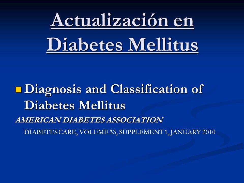 Actualización en Diabetes Mellitus Diagnosis and Classification of Diabetes Mellitus Diagnosis and Classification of Diabetes Mellitus AMERICAN DIABET