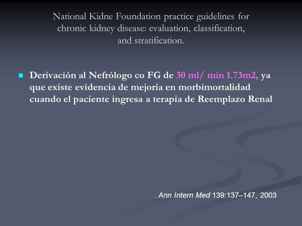 National Kidne Foundation practice guidelines for chronic kidney disease: evaluation, classification, and stratification. Derivación al Nefrólogo co F