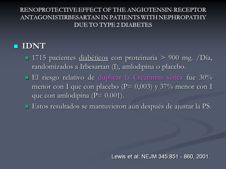 RENOPROTECTIVE EFFECT OF THE ANGIOTENSIN-RECEPTOR ANTAGONISTIRBESARTAN IN PATIENTS WITH NEPHROPATHY DUE TO TYPE 2 DIABETES IDNT IDNT 1715 pacientes di