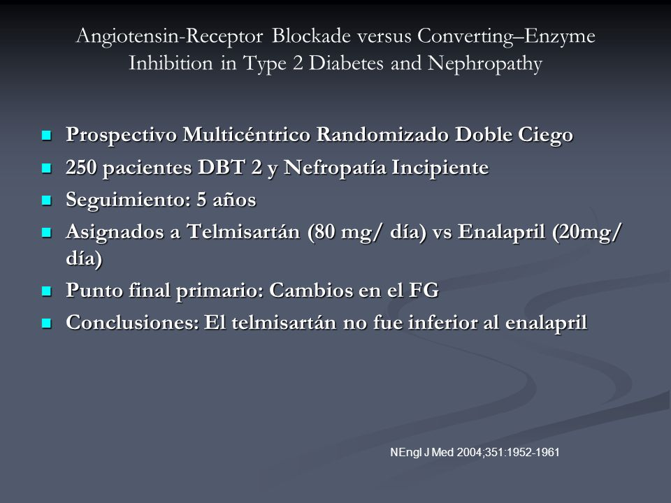 Angiotensin-Receptor Blockade versus Converting–Enzyme Inhibition in Type 2 Diabetes and Nephropathy Prospectivo Multicéntrico Randomizado Doble Ciego