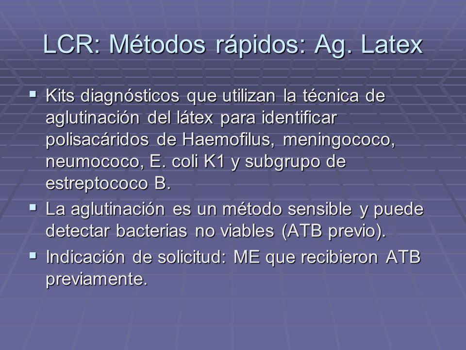 LCR: Métodos rápidos: Ag. Latex Kits diagnósticos que utilizan la técnica de aglutinación del látex para identificar polisacáridos de Haemofilus, meni