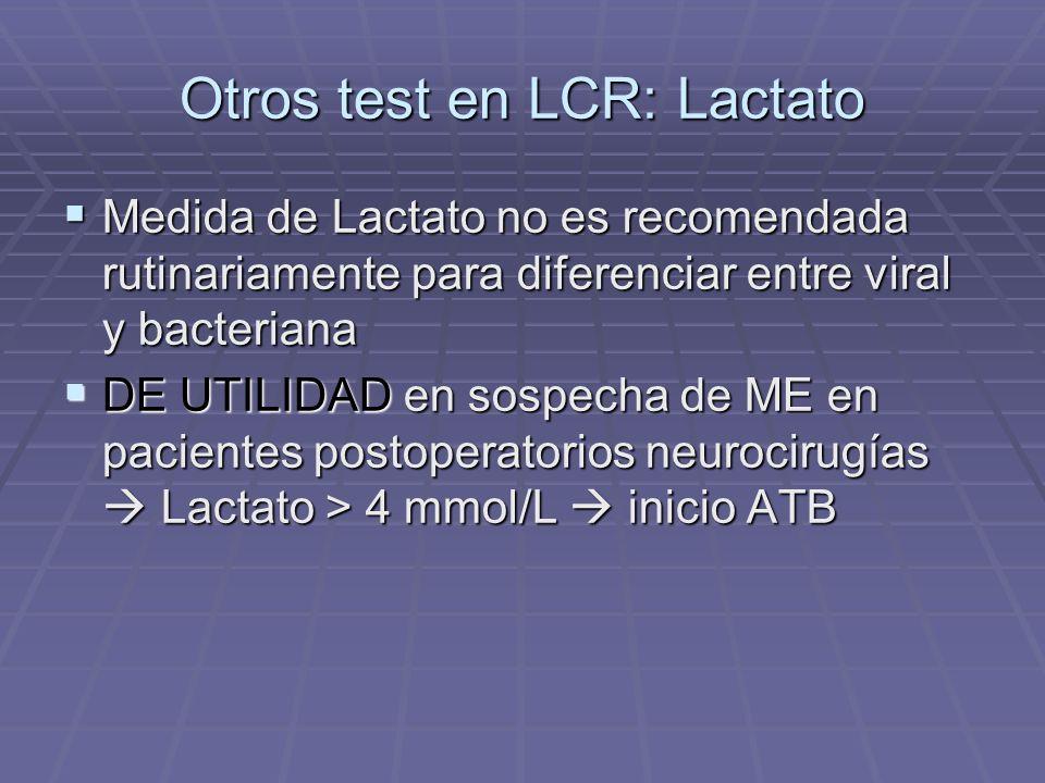 Otros test en LCR: Lactato Medida de Lactato no es recomendada rutinariamente para diferenciar entre viral y bacteriana Medida de Lactato no es recome