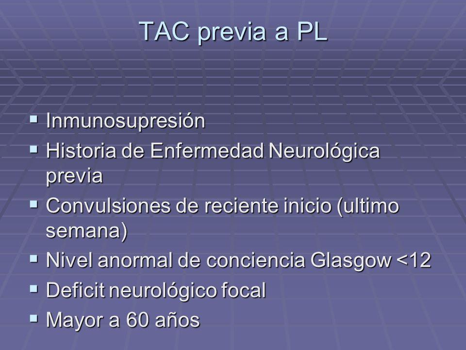 TAC previa a PL Inmunosupresión Inmunosupresión Historia de Enfermedad Neurológica previa Historia de Enfermedad Neurológica previa Convulsiones de re