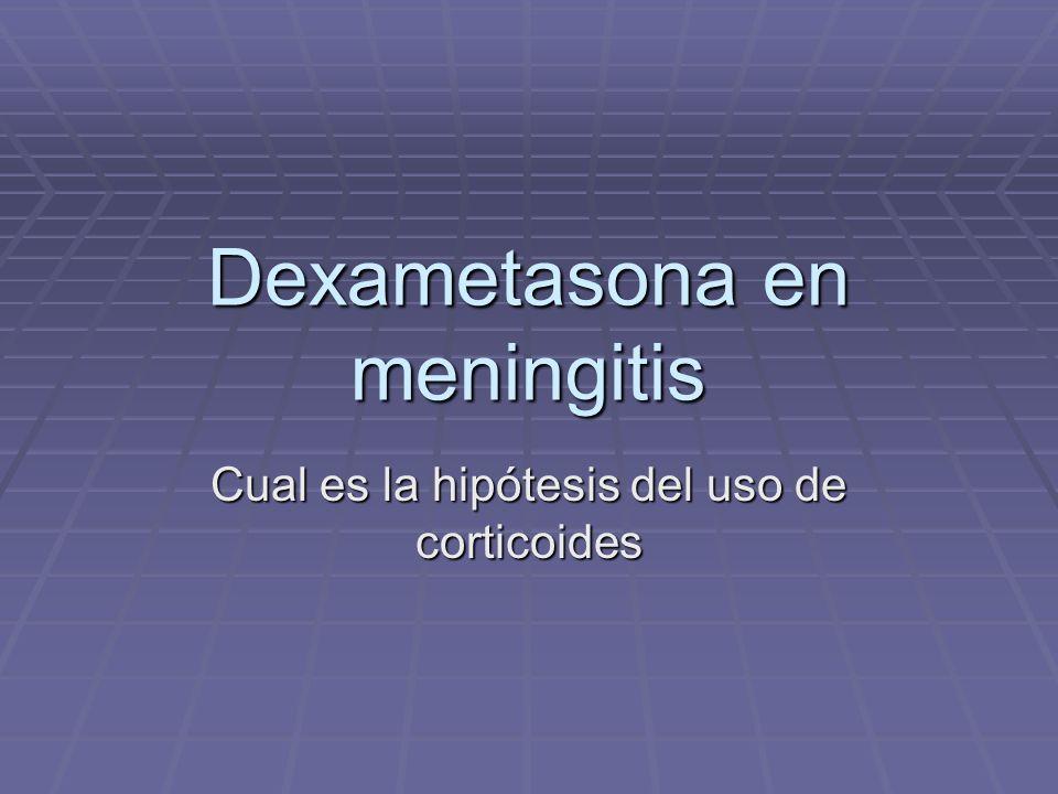 Dexametasona en meningitis Cual es la hipótesis del uso de corticoides