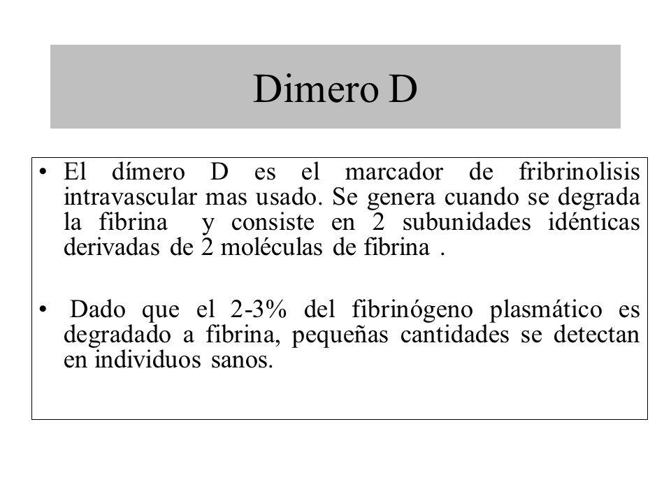 Dimero D El dímero D es el marcador de fribrinolisis intravascular mas usado. Se genera cuando se degrada la fibrina y consiste en 2 subunidades idént