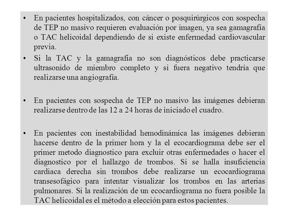 En pacientes hospitalizados, con cáncer o posquirúrgicos con sospecha de TEP no masivo requieren evaluación por imagen, ya sea gamagrafía o TAC helico