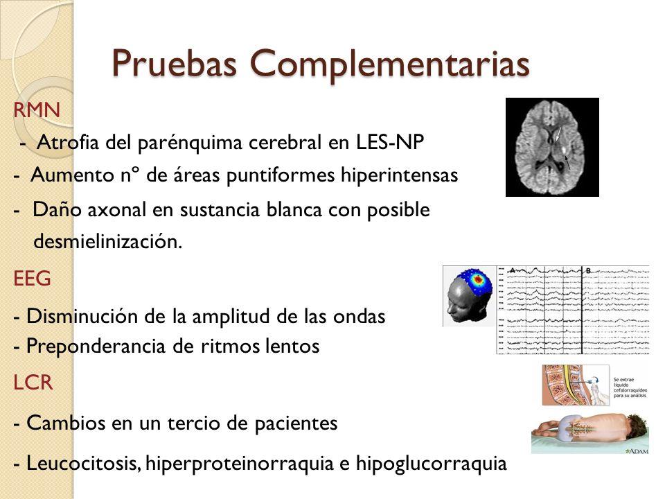 Pruebas Complementarias RMN - Atrofia del parénquima cerebral en LES-NP - Aumento nº de áreas puntiformes hiperintensas - Daño axonal en sustancia bla