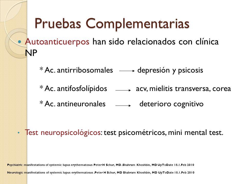 Pruebas Complementarias Autoanticuerpos han sido relacionados con clínica NP * Ac. antirribosomales depresión y psicosis * Ac. antifosfolípidos acv, m