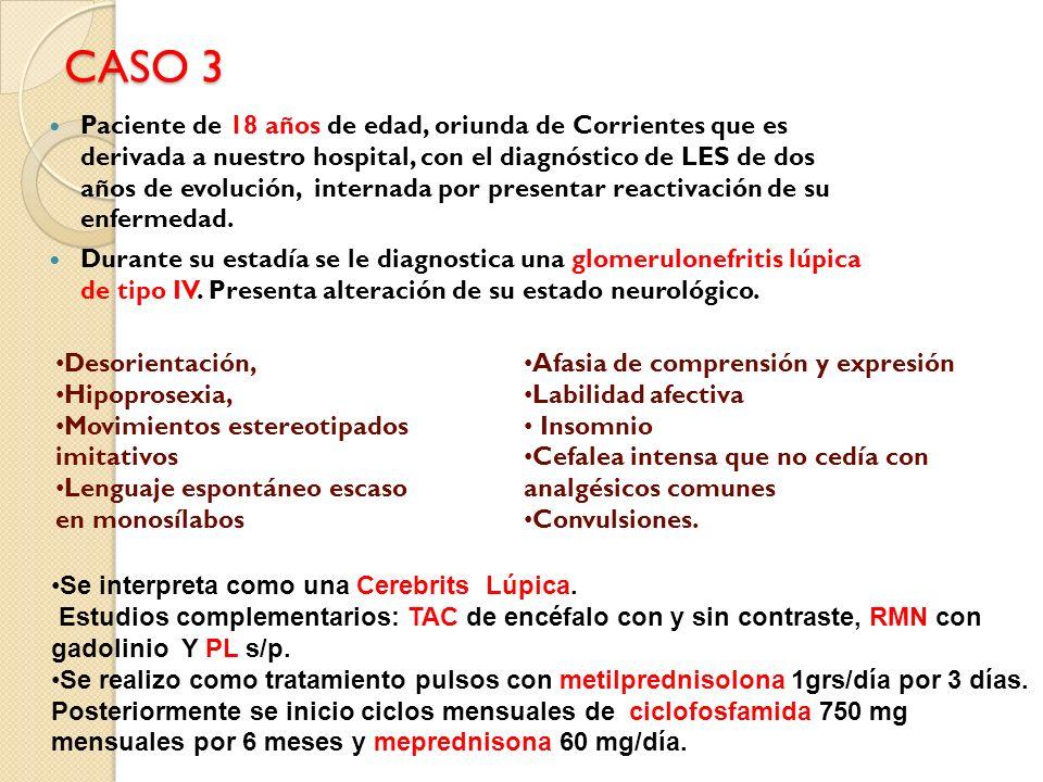 CASO 3 Paciente de 18 años de edad, oriunda de Corrientes que es derivada a nuestro hospital, con el diagnóstico de LES de dos años de evolución, inte