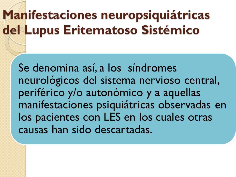 Manifestaciones neuropsiquiátricas del Lupus Eritematoso Sistémico Se denomina así, a los síndromes neurológicos del sistema nervioso central, perifér