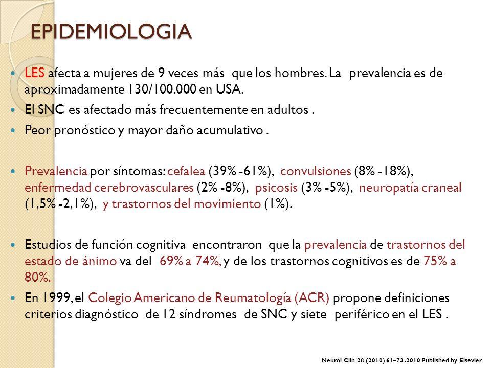 EPIDEMIOLOGIA LES afecta a mujeres de 9 veces más que los hombres. La prevalencia es de aproximadamente 130/100.000 en USA. El SNC es afectado más fre