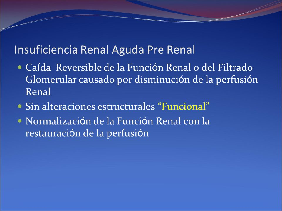 Insuficiencia Renal Aguda Pre Renal Ca í da Reversible de la Funci ó n Renal o del Filtrado Glomerular causado por disminuci ó n de la perfusi ó n Ren