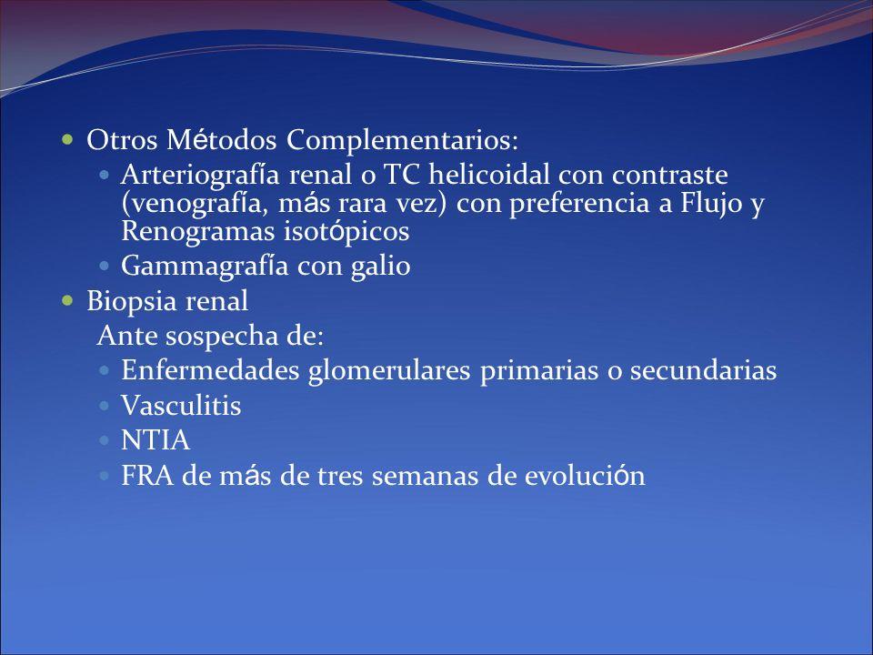 Otros M é todos Complementarios: Arteriograf í a renal o TC helicoidal con contraste (venograf í a, m á s rara vez) con preferencia a Flujo y Renogram