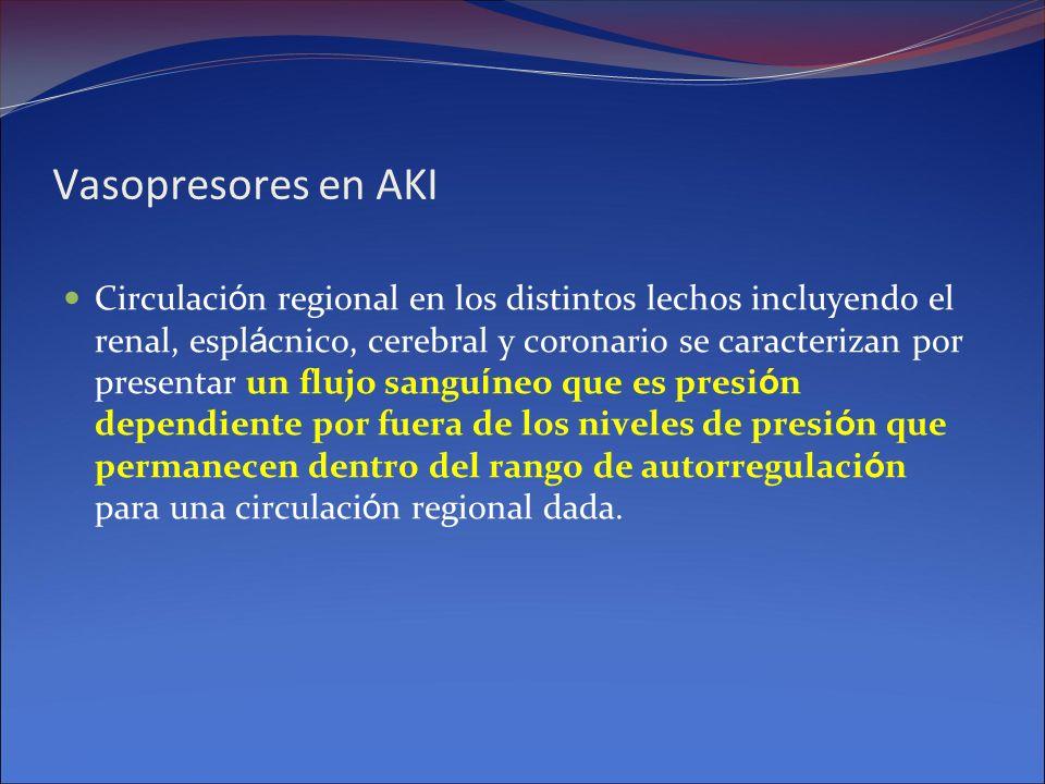 Vasopresores en AKI Circulaci ó n regional en los distintos lechos incluyendo el renal, espl á cnico, cerebral y coronario se caracterizan por present