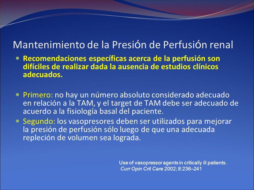 Mantenimiento de la Presi ó n de Perfusi ó n renal Recomendaciones específicas acerca de la perfusión son difíciles de realizar dada la ausencia de es