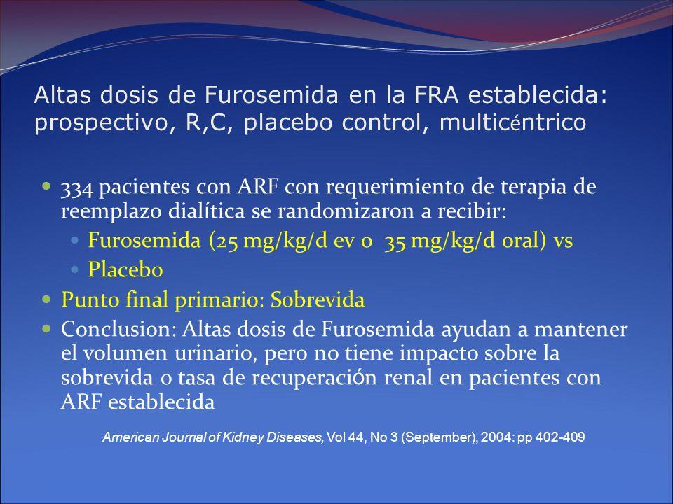 Altas dosis de Furosemida en la FRA establecida: prospectivo, R,C, placebo control, multic é ntrico 334 pacientes con ARF con requerimiento de terapia