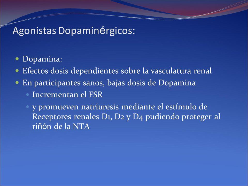 Agonistas Dopamin é rgicos: Dopamina: Efectos dosis dependientes sobre la vasculatura renal En participantes sanos, bajas dosis de Dopamina Incrementa