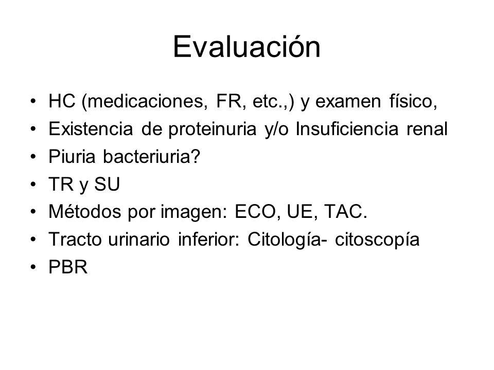 Evaluación HC (medicaciones, FR, etc.,) y examen físico, Existencia de proteinuria y/o Insuficiencia renal Piuria bacteriuria? TR y SU Métodos por ima