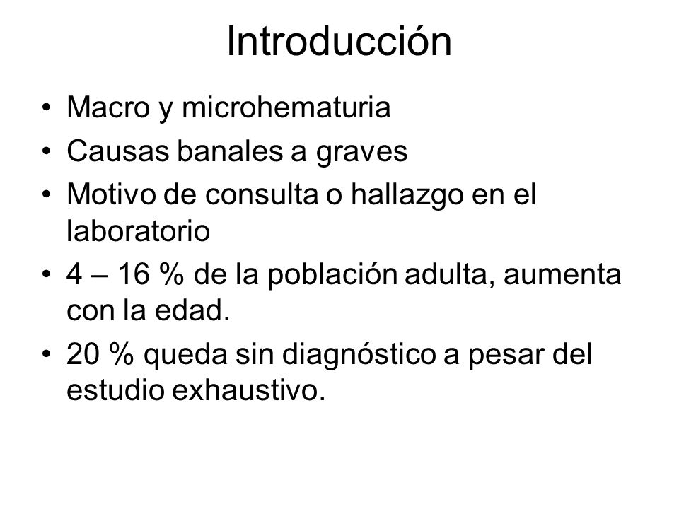 Introducción Macro y microhematuria Causas banales a graves Motivo de consulta o hallazgo en el laboratorio 4 – 16 % de la población adulta, aumenta c