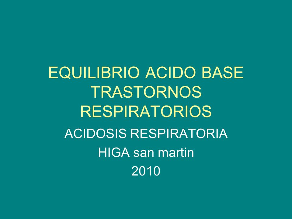EQUILIBRIO ACIDO BASE TRASTORNOS RESPIRATORIOS ACIDOSIS RESPIRATORIA HIGA san martin 2010