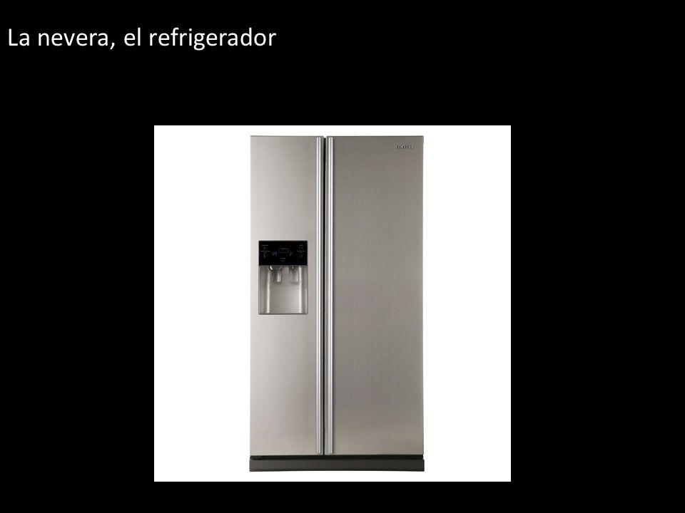 La nevera, el refrigerador