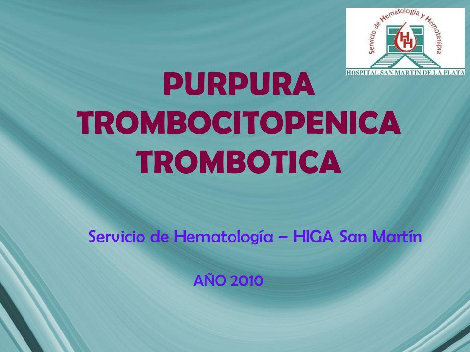 PURPURA TROMBOCITOPENICA TROMBOTICA Servicio de Hematología – HIGA San Martín AÑO 2010