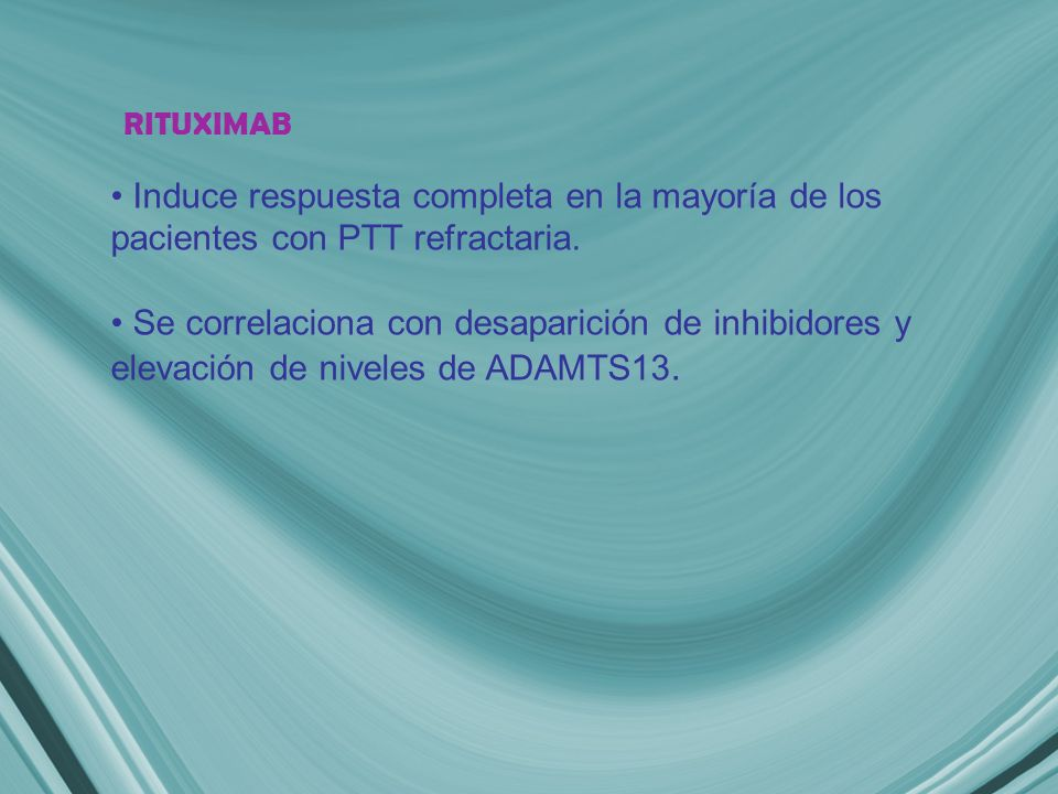 Induce respuesta completa en la mayoría de los pacientes con PTT refractaria. Se correlaciona con desaparición de inhibidores y elevación de niveles d