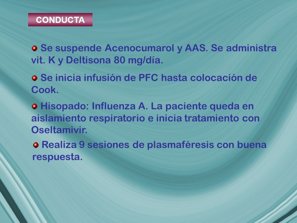 Hisopado: Influenza A. La paciente queda en aislamiento respiratorio e inicia tratamiento con Oseltamivir. Realiza 9 sesiones de plasmaféresis con bue