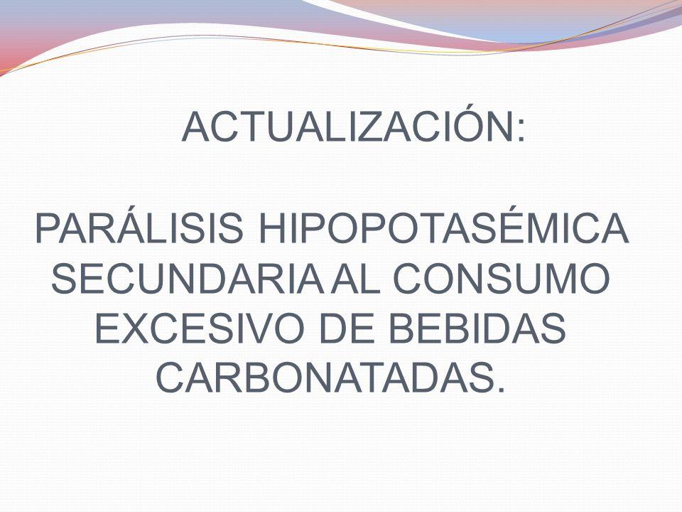 Parálisis hipopotasémica Definición: sindrome clínico caracterizado por debilidad muscular en el contexto de cifras de K+ bajas en el suero (<3,5mEq/l) Causa tratable y fácilmente reversible de debilidad muscular y alteraciones en el ECG Síntomas: variables, desde ligera debilidad localizada hasta debilidad generalizada, llegando en los casos más graves a parálisis de músculos respiratorios y muerte por arritmias cardíacas.