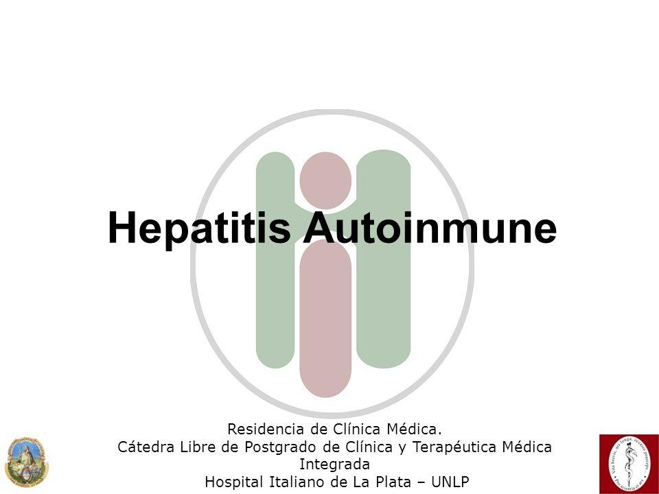 Hepatitis Autoinmune Residencia de Clínica Médica. Cátedra Libre de Postgrado de Clínica y Terapéutica Médica Integrada Hospital Italiano de La Plata