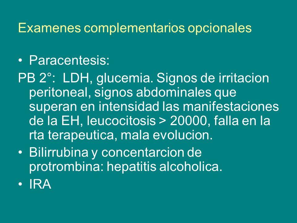 Examenes complementarios opcionales Paracentesis: PB 2°: LDH, glucemia. Signos de irritacion peritoneal, signos abdominales que superan en intensidad