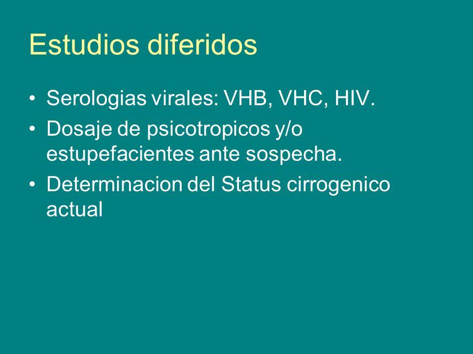 Estudios diferidos Serologias virales: VHB, VHC, HIV. Dosaje de psicotropicos y/o estupefacientes ante sospecha. Determinacion del Status cirrogenico