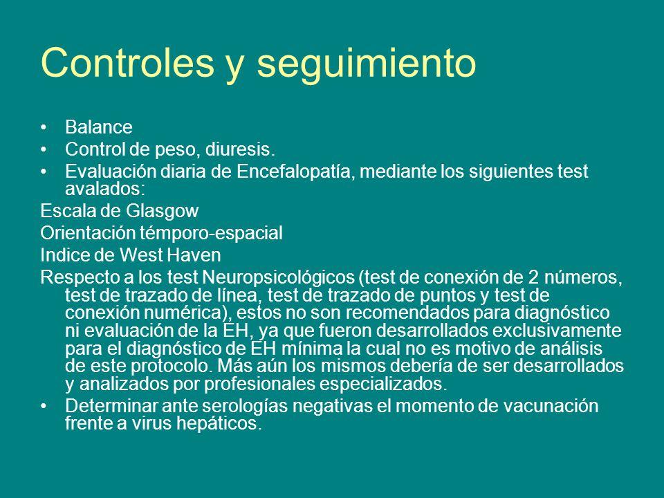 Controles y seguimiento Balance Control de peso, diuresis. Evaluación diaria de Encefalopatía, mediante los siguientes test avalados: Escala de Glasgo