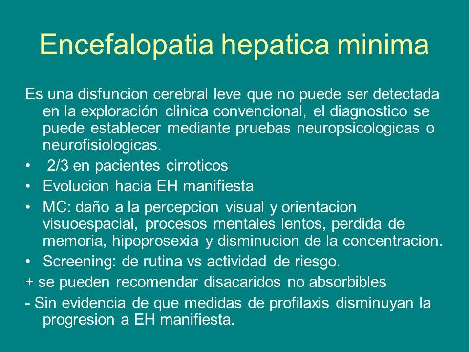 Encefalopatia hepatica minima Es una disfuncion cerebral leve que no puede ser detectada en la exploración clinica convencional, el diagnostico se pue