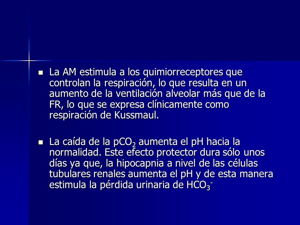 La AM estimula a los quimiorreceptores que controlan la respiración, lo que resulta en un aumento de la ventilación alveolar más que de la FR, lo que se expresa clínicamente como respiración de Kussmaul.